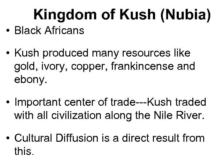 Kingdom of Kush (Nubia) • Black Africans • Kush produced many resources like gold,
