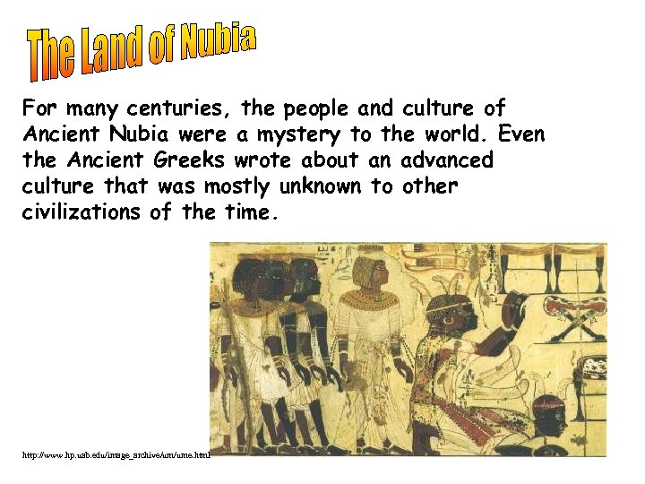 For many centuries, the people and culture of Ancient Nubia were a mystery to