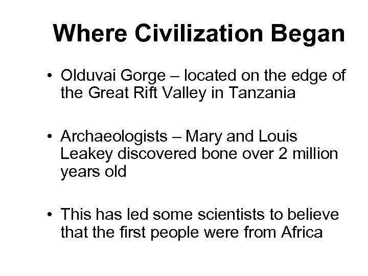 Where Civilization Began • Olduvai Gorge – located on the edge of the Great