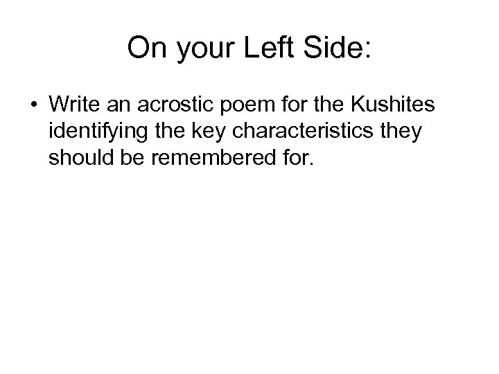 On your Left Side: • Write an acrostic poem for the Kushites identifying the