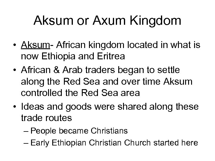 Aksum or Axum Kingdom • Aksum- African kingdom located in what is now Ethiopia