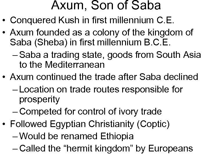 Axum, Son of Saba • Conquered Kush in first millennium C. E. • Axum