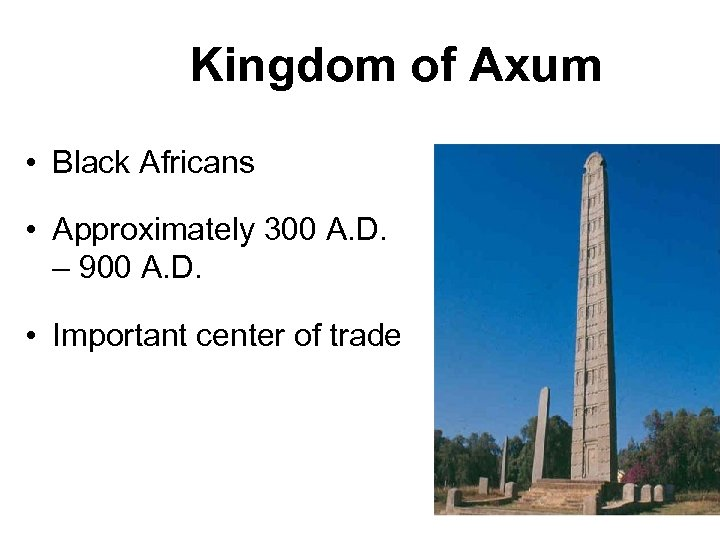 Kingdom of Axum • Black Africans • Approximately 300 A. D. – 900 A.