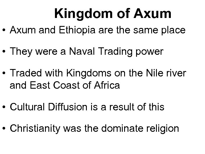 Kingdom of Axum • Axum and Ethiopia are the same place • They were