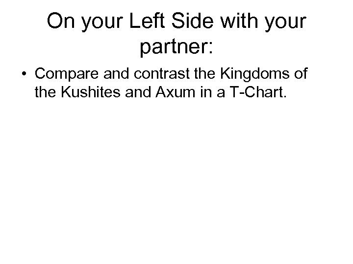On your Left Side with your partner: • Compare and contrast the Kingdoms of