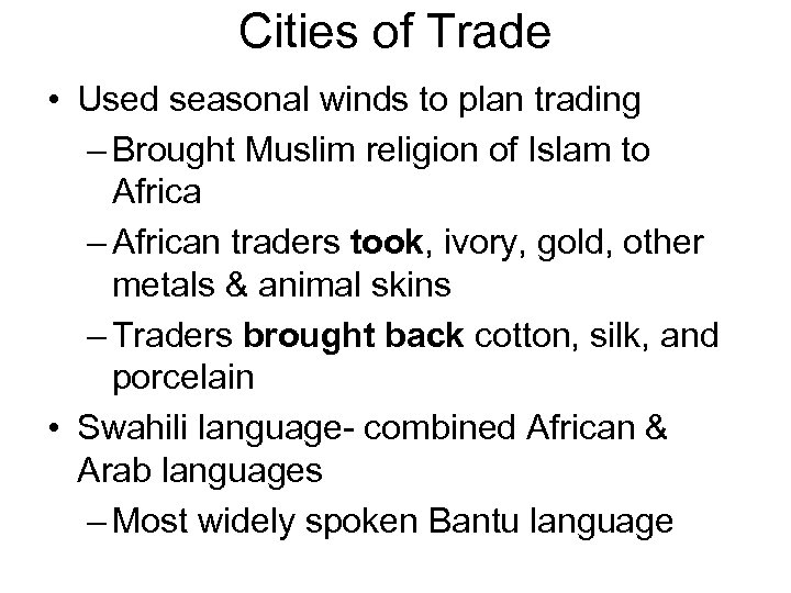 Cities of Trade • Used seasonal winds to plan trading – Brought Muslim religion
