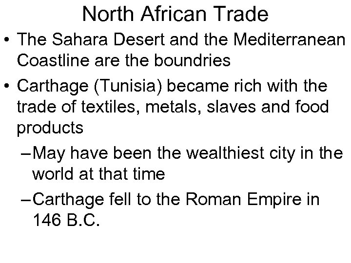 North African Trade • The Sahara Desert and the Mediterranean Coastline are the boundries