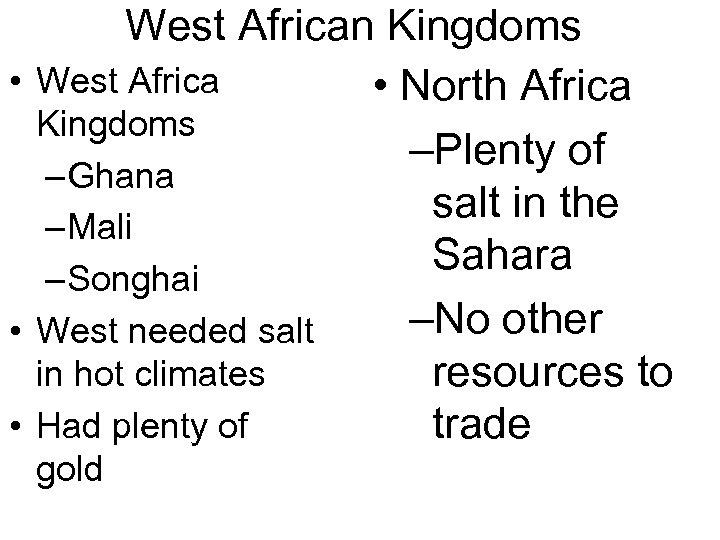 West African Kingdoms • West Africa • North Africa Kingdoms –Plenty of – Ghana