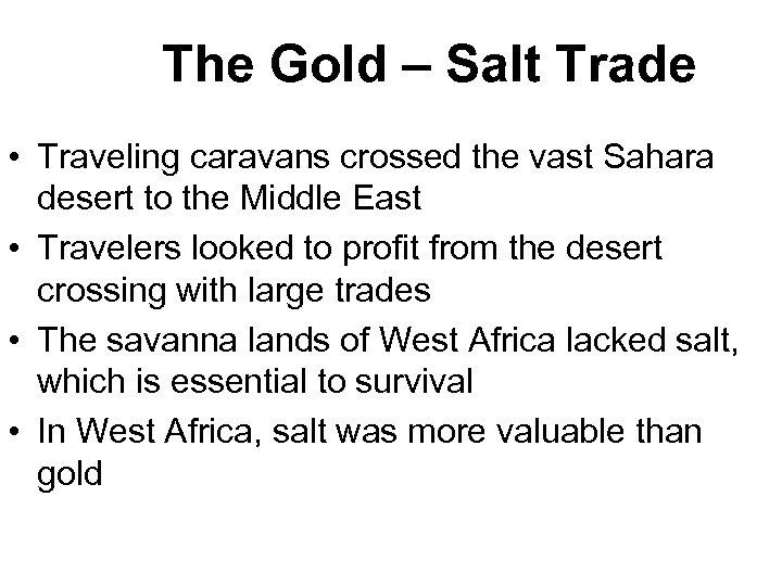 The Gold – Salt Trade • Traveling caravans crossed the vast Sahara desert to