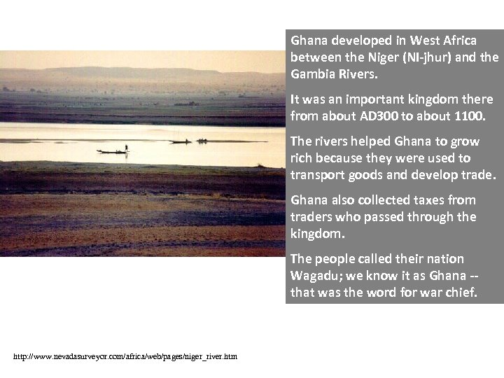 Ghana developed in West Africa between the Niger (NI-jhur) and the Gambia Rivers. It