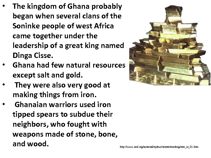 • The kingdom of Ghana probably began when several clans of the Soninke