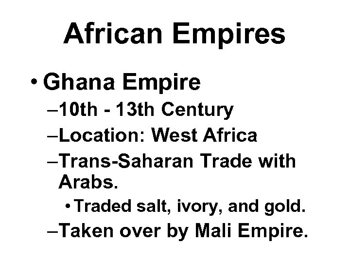 African Empires • Ghana Empire – 10 th - 13 th Century –Location: West