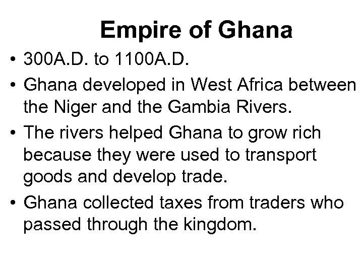 Empire of Ghana • 300 A. D. to 1100 A. D. • Ghana developed