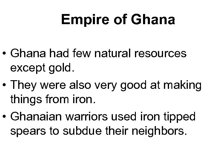 Empire of Ghana • Ghana had few natural resources except gold. • They were