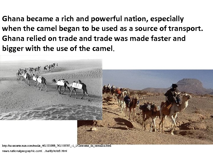 Ghana became a rich and powerful nation, especially when the camel began to be