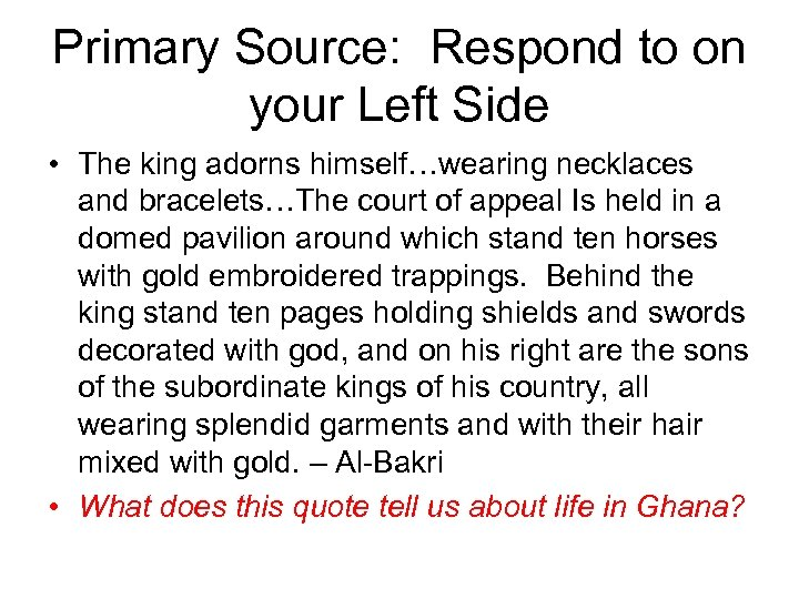 Primary Source: Respond to on your Left Side • The king adorns himself…wearing necklaces