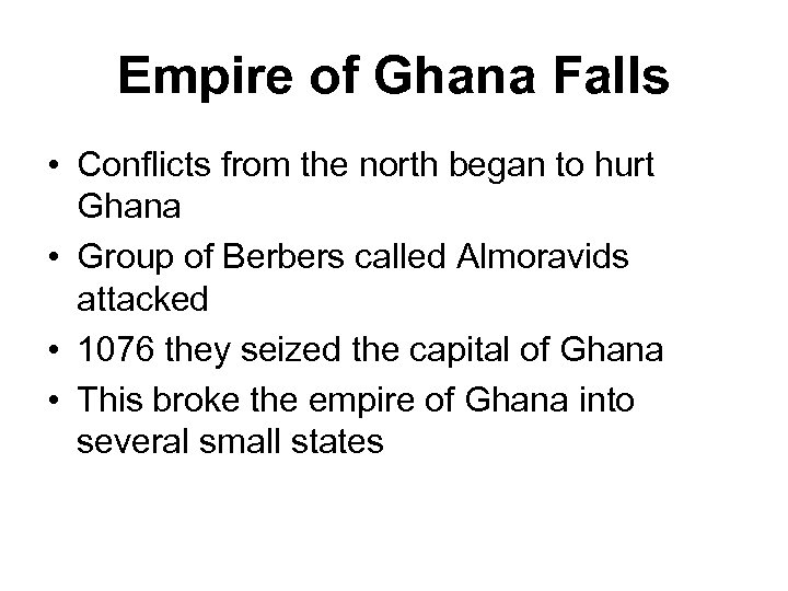 Empire of Ghana Falls • Conflicts from the north began to hurt Ghana •