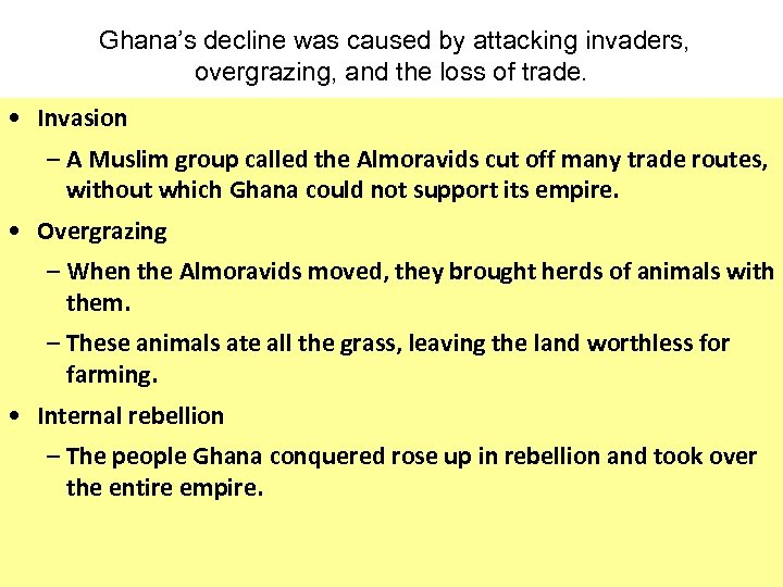 Ghana's decline was caused by attacking invaders, overgrazing, and the loss of trade. •
