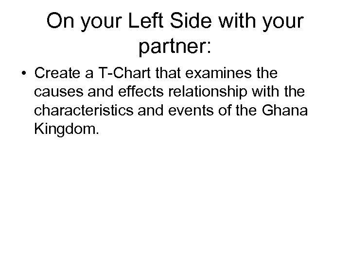 On your Left Side with your partner: • Create a T-Chart that examines the