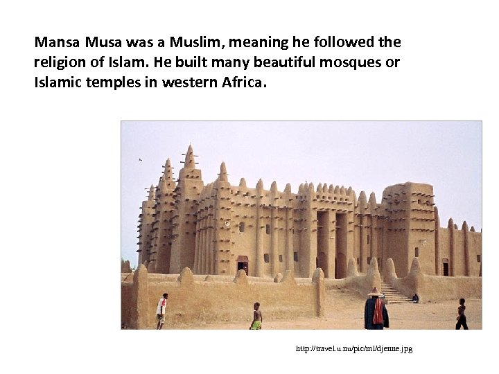 Mansa Musa was a Muslim, meaning he followed the religion of Islam. He built