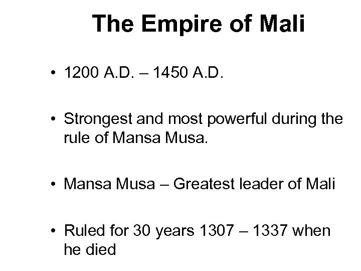 The Empire of Mali • 1200 A. D. – 1450 A. D. • Strongest