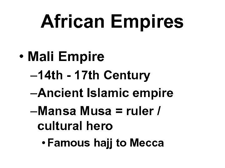 African Empires • Mali Empire – 14 th - 17 th Century –Ancient Islamic