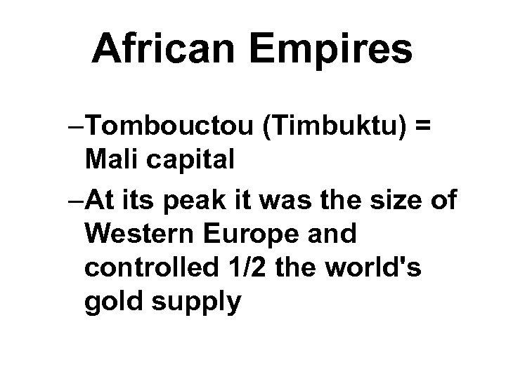 African Empires –Tombouctou (Timbuktu) = Mali capital –At its peak it was the size