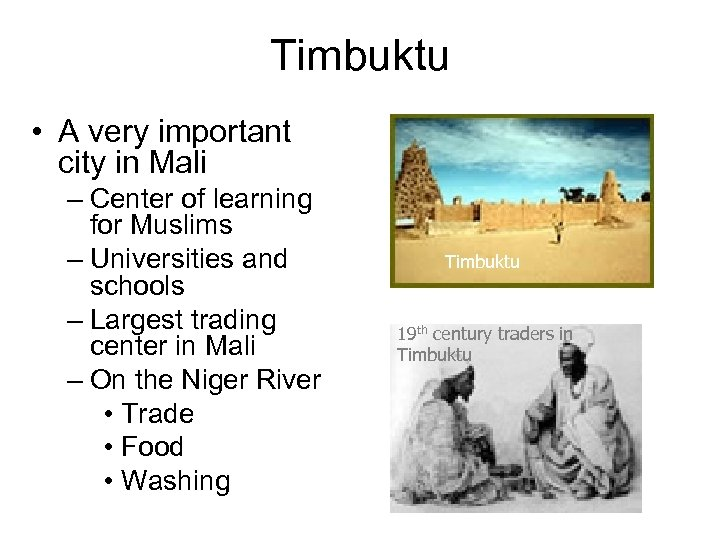 Timbuktu • A very important city in Mali – Center of learning for Muslims