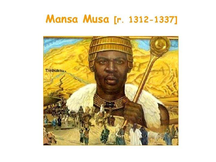 Mansa Musa [r. 1312 -1337]