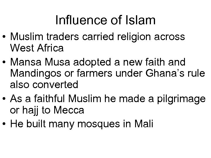 Influence of Islam • Muslim traders carried religion across West Africa • Mansa Musa