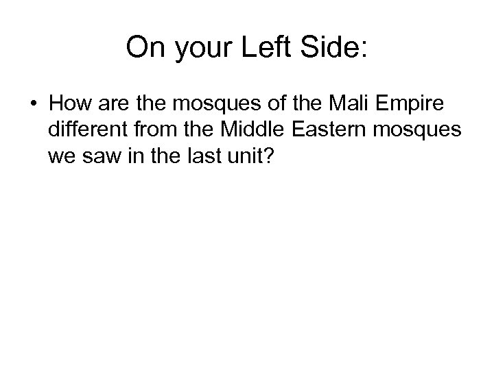 On your Left Side: • How are the mosques of the Mali Empire different