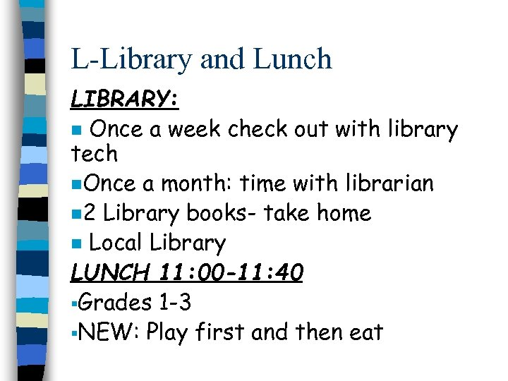 L-Library and Lunch LIBRARY: n Once a week check out with library tech n.