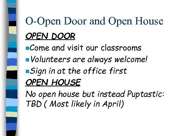 O-Open Door and Open House OPEN DOOR n. Come and visit our classrooms n.
