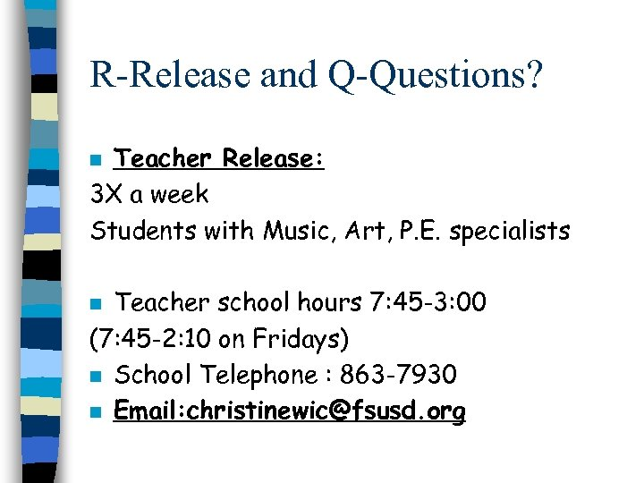 R-Release and Q-Questions? Teacher Release: 3 X a week Students with Music, Art, P.