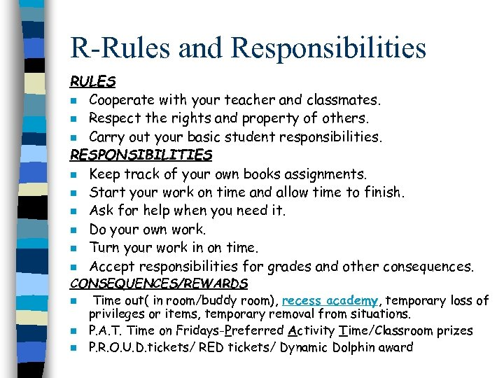 R-Rules and Responsibilities RULES n Cooperate with your teacher and classmates. n Respect the