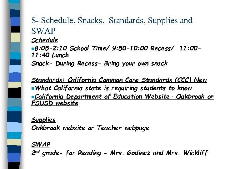 S- Schedule, Snacks, Standards, Supplies and SWAP Schedule n 8: 05 -2: 10 School