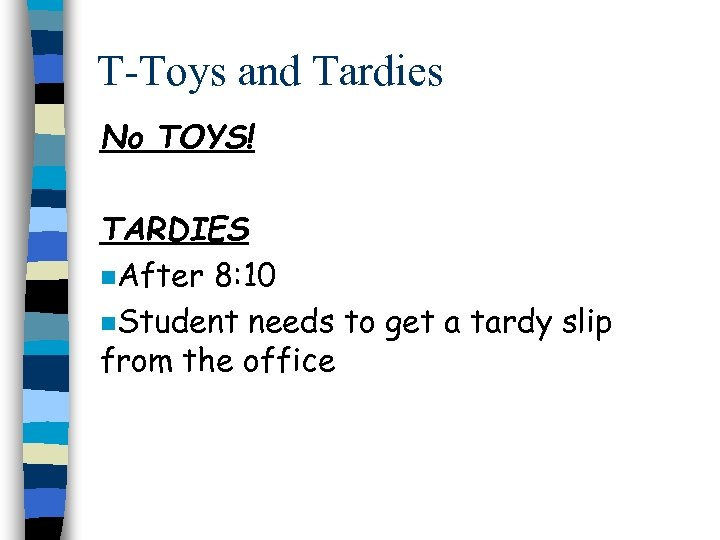 T-Toys and Tardies No TOYS! TARDIES n. After 8: 10 n. Student needs to
