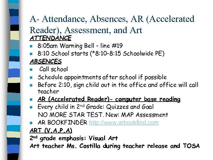 A- Attendance, Absences, AR (Accelerated Reader), Assessment, and Art ATTENDANCE n 8: 05 am
