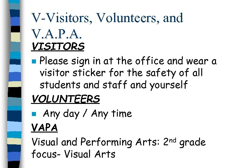 V-Visitors, Volunteers, and V. A. P. A. VISITORS n Please sign in at the
