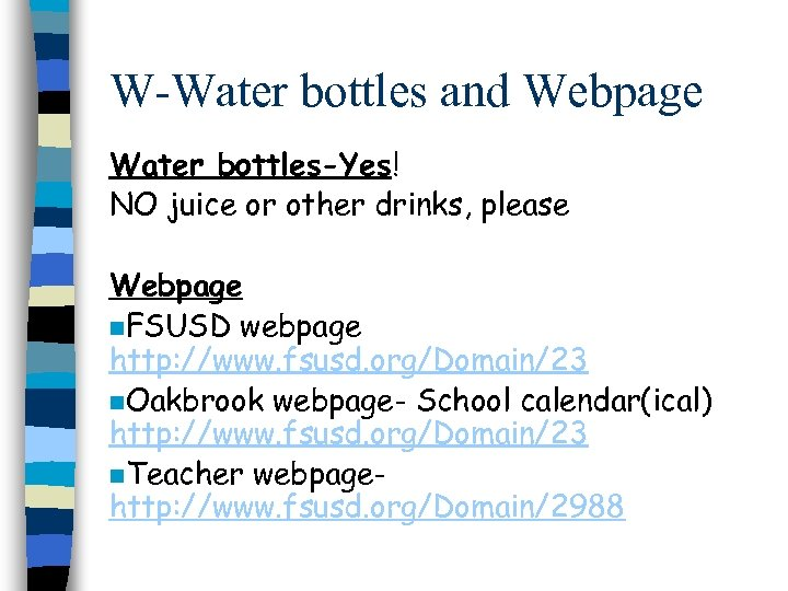 W-Water bottles and Webpage Water bottles-Yes! NO juice or other drinks, please Webpage n.
