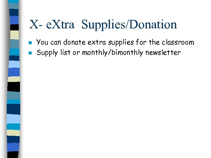 X- e. Xtra Supplies/Donation n n You can donate extra supplies for the classroom