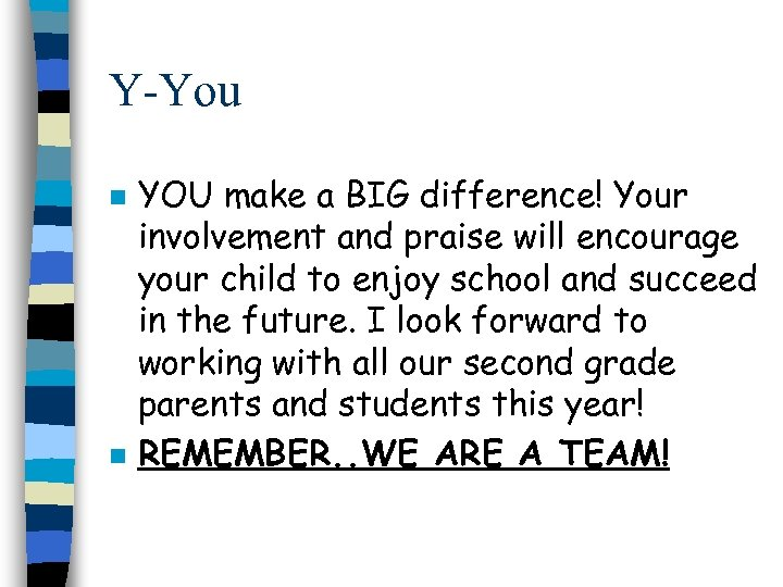 Y-You n n YOU make a BIG difference! Your involvement and praise will encourage