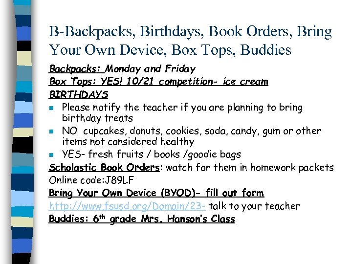B-Backpacks, Birthdays, Book Orders, Bring Your Own Device, Box Tops, Buddies Backpacks: Monday and