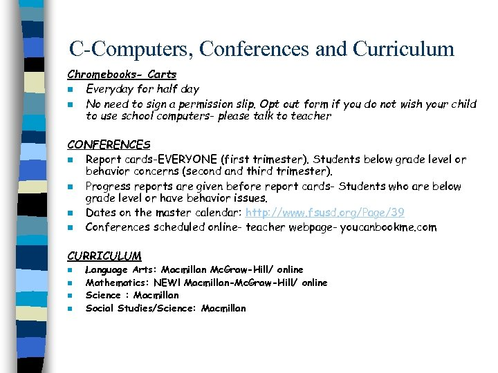 C-Computers, Conferences and Curriculum Chromebooks- Carts n Everyday for half day n No need