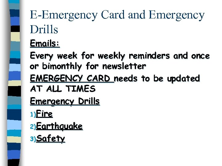 E-Emergency Card and Emergency Drills Emails: Every week for weekly reminders and once or
