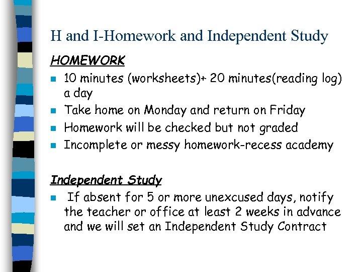 H and I-Homework and Independent Study HOMEWORK n 10 minutes (worksheets)+ 20 minutes(reading log)