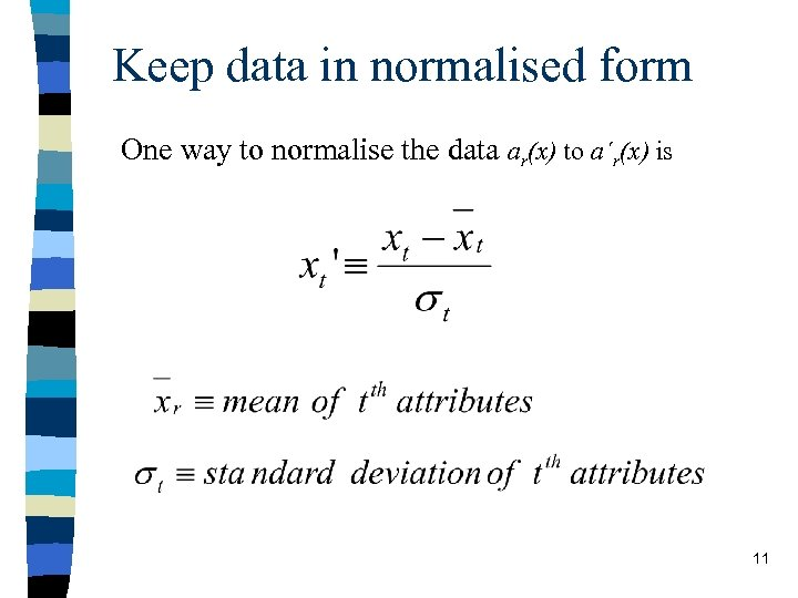 Keep data in normalised form One way to normalise the data ar(x) to a´r(x)
