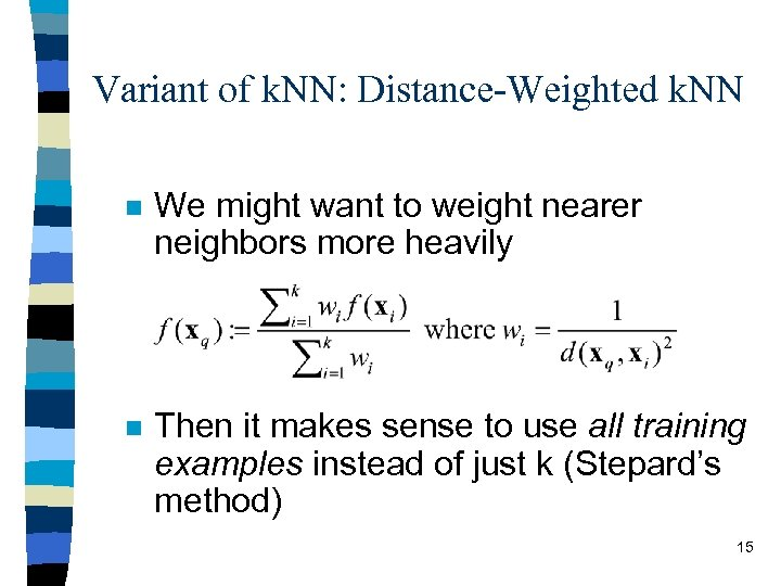 Variant of k. NN: Distance-Weighted k. NN n We might want to weight nearer