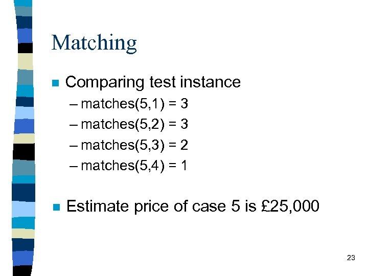 Matching n Comparing test instance – matches(5, 1) = 3 – matches(5, 2) =