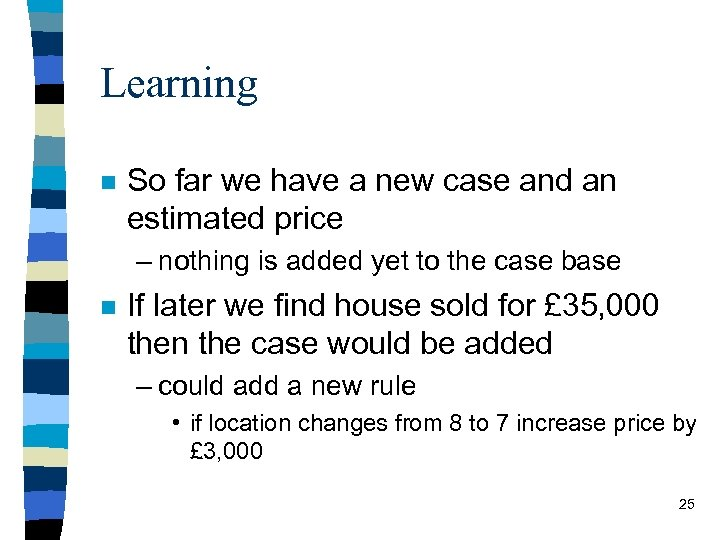 Learning n So far we have a new case and an estimated price –